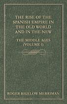 The Rise Of The Spanish Empire In The Old World And In The New - The Middle Ages (Volume 1) - Read books design