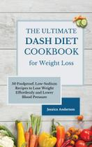 The Ultimate DASH Diet Cookbook for Weight Loss - Bestpublishers Ltd