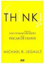 Think!: Por que Não Tomar Decisões Num Piscar de Olhos - Best Seller