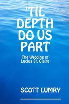 Til Depth Do Us Part - Lulu Press