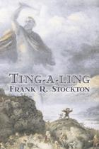 Ting-a-ling by Frank R. Stockton, Fiction, Fantasy & Magic, Legends, Myths, & Fables - Alan Rodgers Books