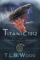 Titanic, 1912 (The Symbiont Time Travel Adventures Series, Book 5) - Abn leadership group, inc, dba epublishing works!