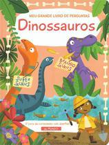 Livro - Dinossauros : Meu grande livro de perguntas -