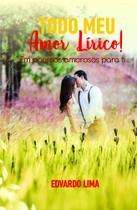 Todo Meu Amor Lírico! Em poemas Amorosos Para Ti... - Scortecci Editora