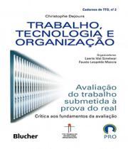 Trabalho, Tecnologia E Organizacao - Avaliacao Do Trabalho Submetida A Prova Do Real - Vol 02 - Edgard Blucher