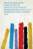 Traité De Paix Entre Le Roy, Le Roy De Suede Et Lelecteur De Brandenbourg - Hard Press