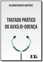 Tratado pratico do auxilio doenca - Ltr -
