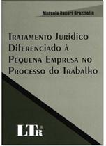 Tratamento juridico diferenciado a pequena empresa no processo do trabalho - Ltr