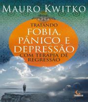 Tratando Fobia, Panico E Depressao Com Terapia De Regressao - 02 Ed - Besourobox
