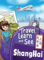 Travel, Learn, and See Shanghai  - Dr Ma Publishing