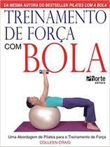 Treinamento de Força com Bola. Uma Abordagem de Pilates Para o Treinamento de Força com bola Colleen Craig (Autor) 85765 - Phorte