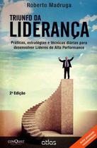 Triunfo da Liderança - Práticas, Estratégias e Técnicas Diárias - 2ª Ed. 2014 - Atlas -