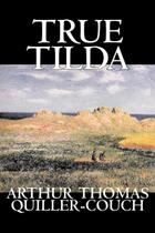True Tilda by Arthur Thomas Quiller-Couch, Fiction, Cassics, Fantasy, Action  Adventure - Alan rodgers books