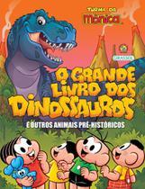 Turma da Mônica: O Grande Livro dos Dinossauros e Outros Animais Pré-Históricos - Girassol