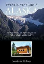 Twenty-Seven Years in Alaska - Jennifer Hellings -