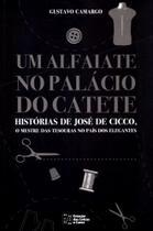 Um Alfaiate No Palácio do Catete - Histórias de José de Cicco, O Mestre das Tesouras - Estação Das Letras