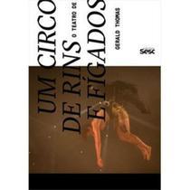 Um Circo de Rins e Fígados. O Teatro de Gerald Thomas Paperback Maciel, Adriana - Sesc