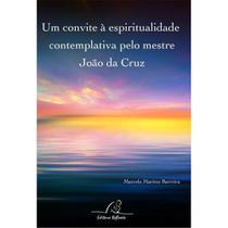 Um Convite a Espiritualidade Contemplativa Pelo Mestre João da Cruz - Editora reflexão -