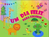 Um Dia Feliz Para Colorir - Lafonte -