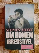 Um Homem Irresistível - Stephen Ashbee - Edimax