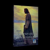 Um Jesus que Nunca Existiu - A Visão Real do Mestre Nazareno - Conhecimento