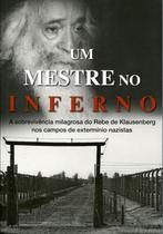 Um Mestre No Inferno A Sobrevivência Milagrosa do Rebe De Klausenberg Nos Campos De Extermínio Nazis - Maayanot