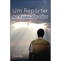 Um repórter no reino dos céus - Scortecci Editora -