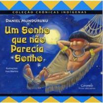 Um Sonho que Não Parecia Sonho - Col. Crônicas Indígenas - Caramelo