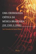 Uma cronologia critica da musica brasileira (de 1500 a 2000) - Pontes editores -