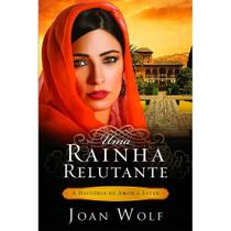 Uma Rainha Relutante - Joan Wolf - Bvbooks