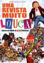 Uma Revista Muito Louca - Análise do Humor da Mad Magazine - Criativo