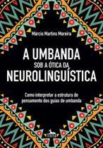 Umbanda Sob a Ótica da Neurolinguística - ANUBIS