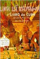 Una isi kayawa - livro da cura do povo huni kuin - Dantes -