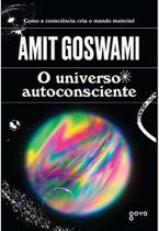 Universo Autoconsciente, O - Como a Consciência Cria o Mundo Material -