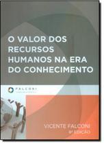 Valor dos Recursos Humanos na Era do Conhecimento, O - FALCONI