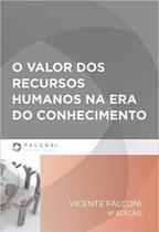 Valor Dos Recursos Humanos Na Era Do Conhecimento, O - Falconi -