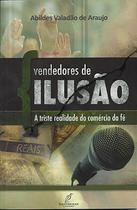Vendedores De Ilusão - A Triste Realidade Do Comercio Da Fe - Editora Danprewan -