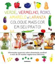 Verde, Vermelho, Roxo, Amarelo E Laranja - Coloque Mais Cor Em Seu Prato! - Publifolhinha