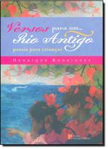 Versos Para Um Rio Antigo: Poesia Para Crianças - Pinakotheke