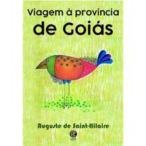Viagem à Província De Goiás - 2ª Ed. - Auguste de Saint-Hilaire - Garnier Editora -