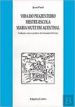 Vida do prazenteiro mestre-escola maria wutz - Colibri -