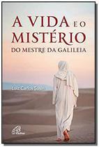 Vida e o mistério do mestre da Galiléia (A) - Paulinas -
