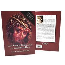 Vida Paixão e Glorificação do Cordeiro de Deus - Ana Catarina Emmerich - Armazem