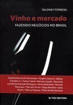 Vinho e mercado - fazendo negocios no brasil - FGV EDITORA