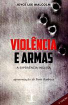 Violência e Armas - A Experiência Inglesa - Vide Editorial