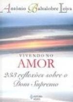 Vivendo no amor - 233 reflexões sobre o dom supremo - Editora vozes