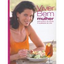 Viver Bem ( Mulher) - Guia Prático de Saúde e Qualidade de Vida - Melbooks -