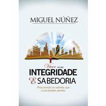 Viver com Integridade e Sabedoria - Miguel Nuñez - Bv books -