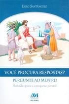 Você procura respostas Pergunte ao mestre! - Subsídios para a catequese juvenil - Ave-Maria