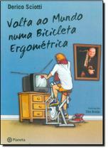 Volta ao mundo numa bicicleta ergométrica - Planeta Do Brasil - Grupo Planeta